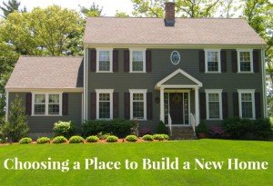 Choosing a place to build a new home